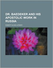 Dr. Baedeker And His Apostolic Work In Russia - Robert Sloan Latimer