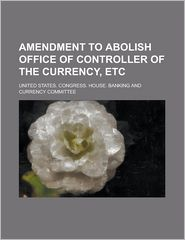 Amendment to Abolish Office of Controller of the Currency, Etc - Samuel Richardson, United States Committee