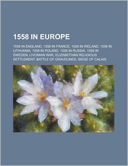 1558 in Europe: 1558 in England, 1558 in France, United Kingdom Parliamentary Constituencies Established in 1558, Abingdon - LLC Books (Editor)