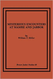 Mysterious Encounters at Mamre and Jabbok - William T. Miller