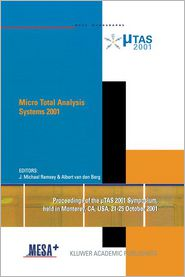 Micro Total Analysis Systems 2001: Proceedings of the TAS 2001 Symposium, held in Monterey, CA, USA 21-25 October, 2001 - J. Michael Ramsey (Editor), Albert van den Berg (Editor)