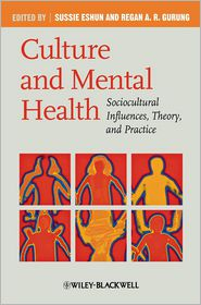 Culture and Mental Health: Sociocultural Influences, Theory, and Practice - Sussie Eshun, Regan A. R. Gurung