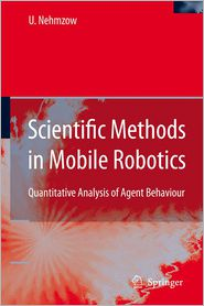 Scientific Methods in Mobile Robotics: Quantitative Analysis of Agent Behaviour - Ulrich Nehmzow