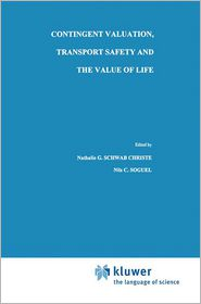 Contingent Valuation, Transport Safety and the Value of Life - Nathalie G. Schwab Christe (Editor), Nils C. Soguel (Editor)