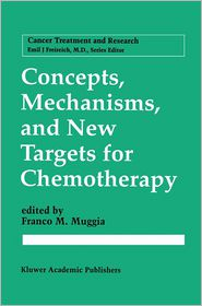 Concepts, Mechanisms, and New Targets for Chemotherapy - Franco M. Muggia (Editor)