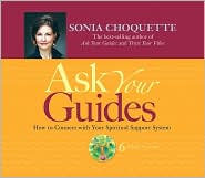 Ask Your Guides: How to Connect with Your Spiritual Support System - Sonia Choquette