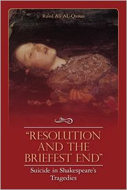 Resolution and the Briefest End Suicide in Shakespeare's Tragedies - Ra'ed Ali Al-Qassas
