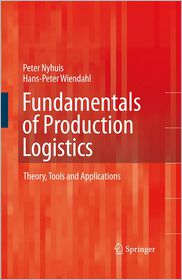 Fundamentals of Production Logistics: Theory, Tools and Applications - Peter Nyhuis, Hans-Peter Wiendahl, Rett Rossi (Translator)