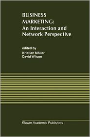 Business Marketing: An Interaction and Network Perspective - Kristian K. Moller (Editor), David T. Wilson (Editor), Kristian K. Maller (Editor)