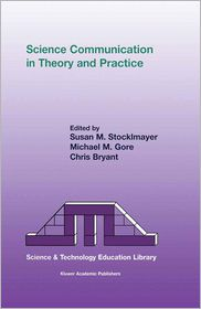 Science Communication in Theory and Practice - S.M. Stocklmayer (Editor), Rajeev Gore (Editor), C.R. Bryant (Editor)