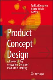 Product Concept Design: A Review of the Conceptual Design of Products in Industry - Turkka Kalervo Keinonen (Editor), Roope Takala (Editor)