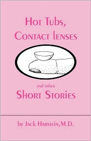 Hot Tubs, Contact Lenses And Other Short Stories - M.D. Jack Hartstein