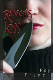 Raven's Kiss - Roy French, Manufactured by Trafford Publishing