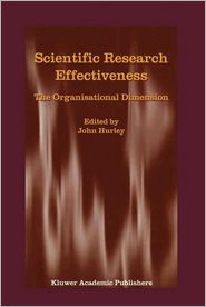 Scientific Research Effectiveness: The Organisational Dimension - J. Hurley (Editor), John Hurley