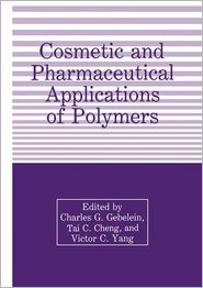 Cosmetic and Pharmaceutical Applications of Polymers - T. Cheng (Editor), Victor C. Yang (Editor), C.G. Gebelein (Editor)
