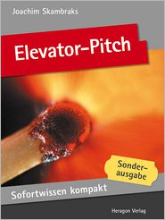 Sofortwissen kompakt: Elevator-Pitch: Emotionale Kurzpräsentationen in 50 x 2 Minuten