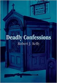Deadly Confessions - Robert J. Kelly
