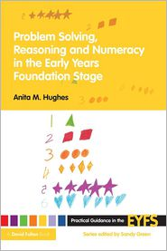 Problem Solving, Reasoning and Numeracy in the Early Years Foundation Stage - Anita M Hughes, Contribution by Sandy Green