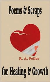 Poems and Scraps for Healing and Growth - R. A. Feller