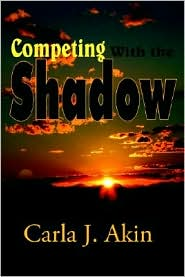 Competing with the Shadow - Carla J. Akin