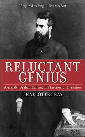 Reluctant Genius: Alexander Graham Bell and the Passion for Invention - Charlotte Gray