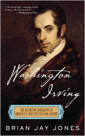 Washington Irving: The Definitive Biography of America's First Bestselling Author - Brian Jay Jones