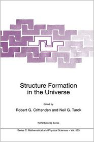 Structure Formation in the Universe: Proceedings of the NATO Advanced Study Institute on Structure Formation in the Universe Cambridge, U.K. 26 July - 6 August 1999 - Robert G. Crittenden, Neil G. Turok (Editor)