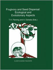 Frugivory and seed dispersal: ecological and evolutionary aspects - T.H. Fleming (Editor), Alejandro Estrada