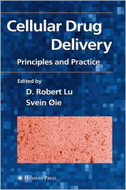 Cellular Drug Delivery: Principles and Practice - D. Robert Lu (Editor), Svein Oie (Editor)