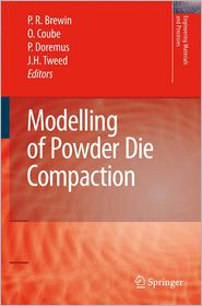 Modelling of Powder Die Compaction - Peter R. Brewin (Editor), Olivier Coube (Editor), Pierre Doremus (Editor), James Hayward Tweed (Editor)