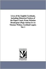 Lives of the English Cardinals, Including Historical Notices of the Papal Court, from Nicholas Breakspear to Thomas Wolsey, Cardinal - Robert Folkestone Williams