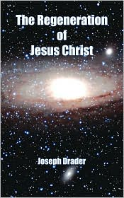 The Regeneration of Jesus Christ - Joseph Drader