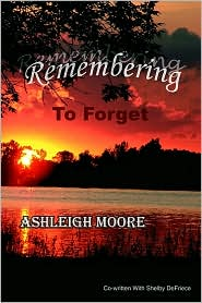 Remembering to Forget: ~A Mother and Daughter's Journey after Suicide - Ashleigh Moore