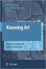 Knowing Art: Essays in Aesthetics and Epistemology - Matthew Kieran (Editor), Dominic McIver Lopes (Editor)