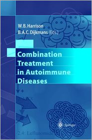 Combination Treatment in Autoimmune Diseases - W.B. Harrison (Editor), B.A.C. Dijkmans (Editor)