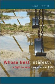 Whose Best Interest?: A Fight to Save Two American Kids - Rene Howitt