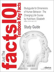 Studyguide for Dimensions of Human Behavior: The Changing Life Course by Hutchison, Elizabeth, ISBN 9781412976411 - Cram101 Textbook Reviews