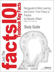 Studyguide for Motor Learning and Control: From Theory to Practice by Edwards, William, ISBN 9780495010807 - Cram101 Textbook Reviews
