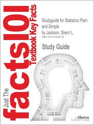 Outlines & Highlights For Statistics Plain And Simple By Sherri L. Jackson, Isbn - Cram101 Textbook Reviews