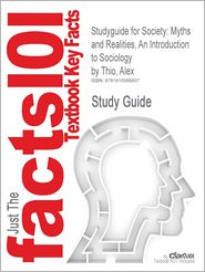 Studyguide for Society: Myths and Realities, an Introduction to Sociology by Thio, Alex, ISBN 9780205480500 - Cram101 Textbook Reviews