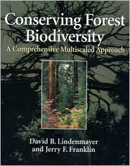 Conserving Forest Biodiversity: A Comprehensive Multiscaled Approach - David B. Lindenmayer, Jerry F. Franklin
