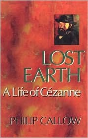 Lost Earth: A Life of Cezanne - Philip Callow