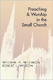 Preaching and Worship in the Small Church - William Willimon