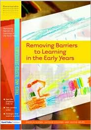 Removing Barriers to Learning in the Early Years - Angela Glenn, Alicia Helps, Jaquie Cousins