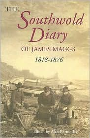 The Southwold Diary of James Maggs, 1818-1876 - Alan Bottomley (Editor)