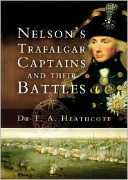Nelsons Trafalgar Captains and Their Battles: A Biographical and Historical Dictionary - T. Heathcote