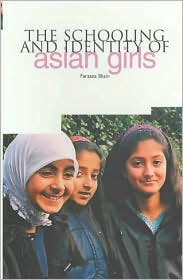 The Schooling and Identity of Asian Girls - Farzana Shain