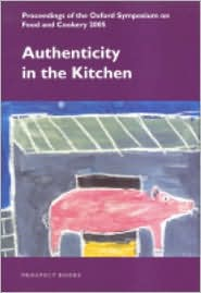 Authenticity in the Kitchen: Proceedings of the Oxford Symposium on Food and Cookery 2005 - Richard Hosking