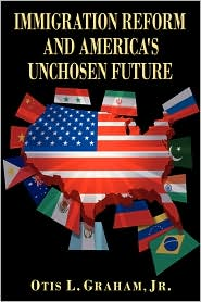 Immigration Reform and America's Unchosen Future - Otis L. Graham