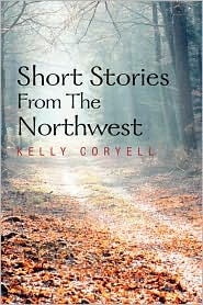 Short Stories From The Northwest - Kelly Coryell